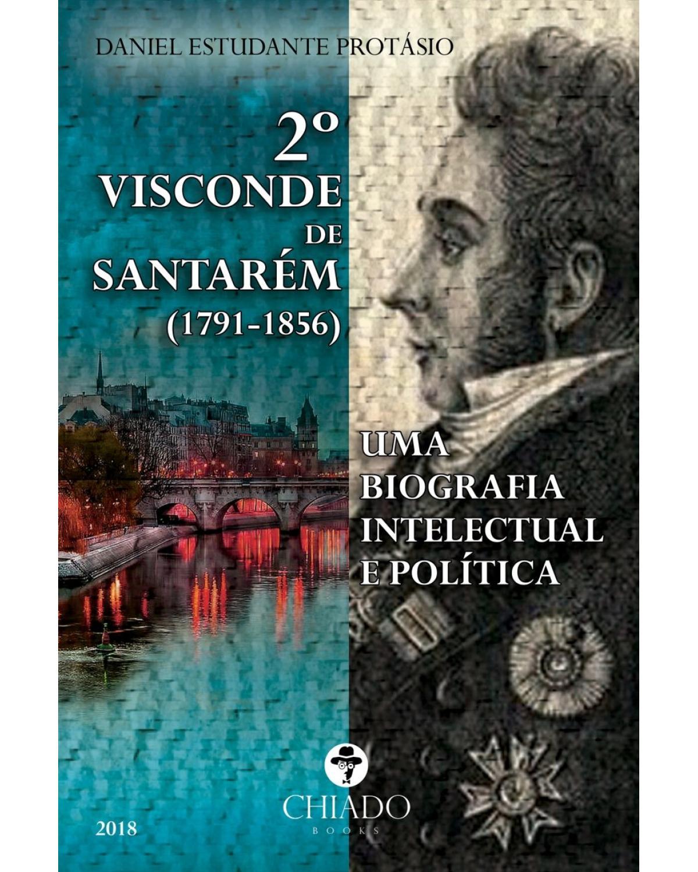 2º Visconde de Santarém (1791-1856): uma biografia intelectual e política - 1ª Edição | 2018