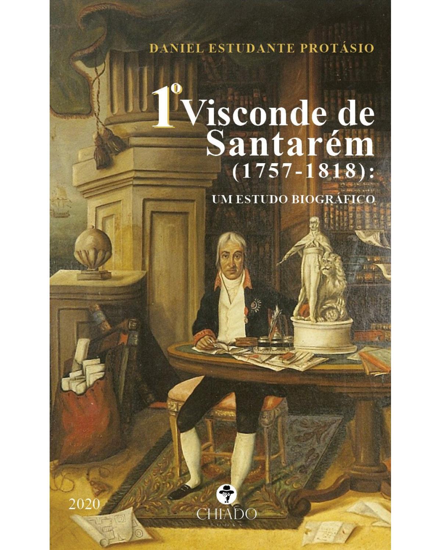 1º Visconde de Santarém (1757-1818): um estudo biográfico - 1ª Edição | 2020