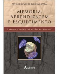 Memória, Aprendizagem e Esquecimento - A Memória Através das Neurociências Cognitivas
