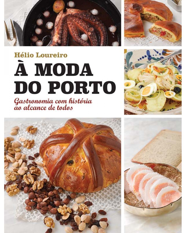 À moda do Porto: gastronomia com história ao alcance de todos - 1ª Edição | 2016